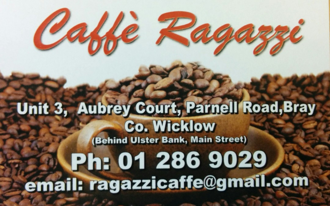 Local business review: Caffe Ragazzi coffee shop, just off Bray Main Street (click this title to see pics)